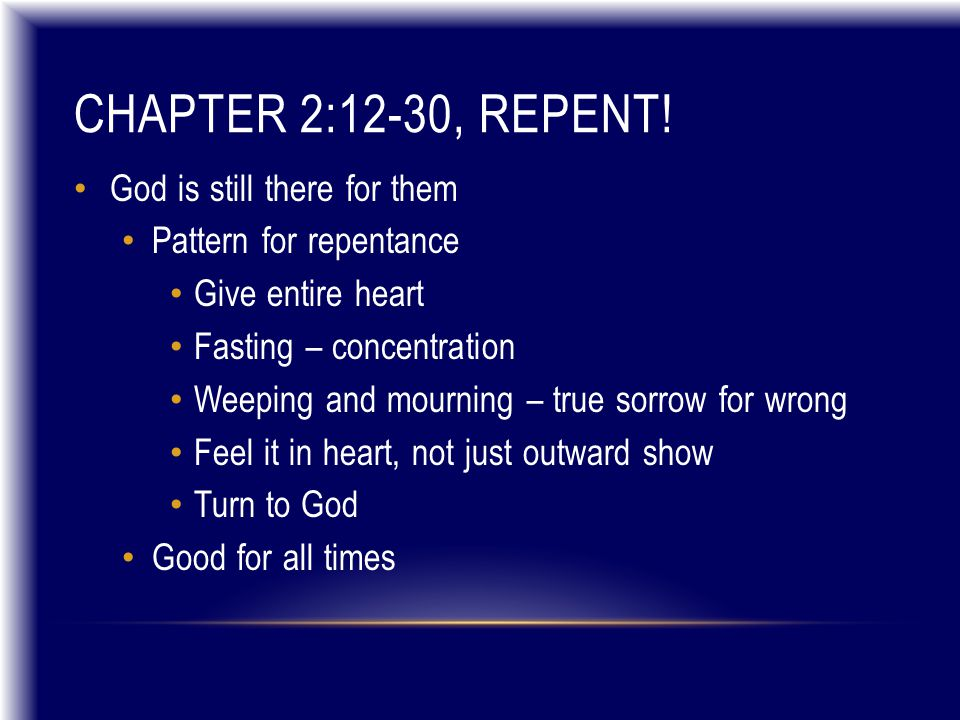 CHAPTER 2:12-30 (CONT) Stop whatever is being done – repent now.
