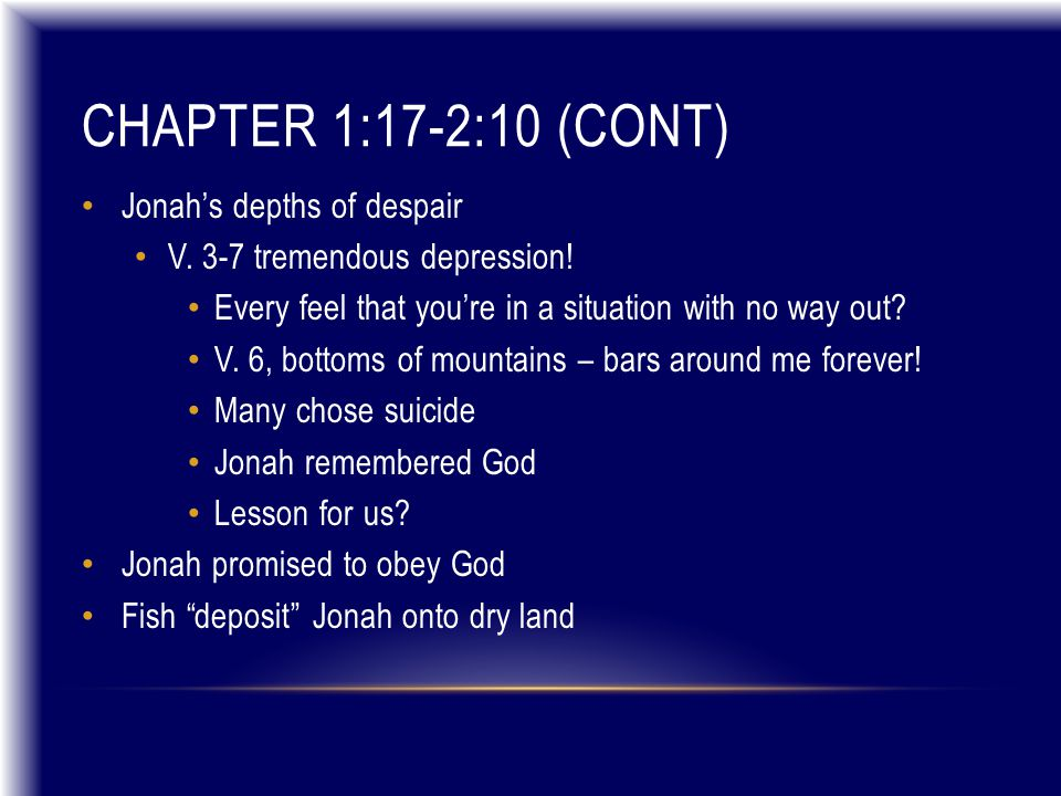 CHAPTER 1:17-2:10 (CONT) Jonah's depths of despair V. 3-7 tremendous depression! Every feel that you're in a situation with no way out? V. 6, bottoms