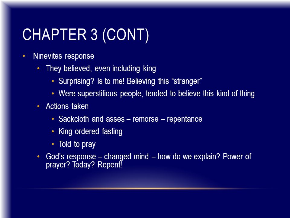 """CHAPTER 3 (CONT) Ninevites response They believed, even including king Surprising? Is to me! Believing this """"stranger"""" Were superstitious people, tend"""