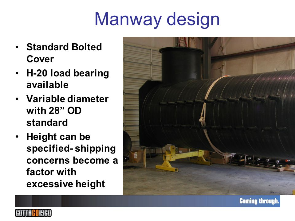 Manway design Standard Bolted Cover H-20 load bearing available Variable diameter with 28 OD standard Height can be specified- shipping concerns become a factor with excessive height