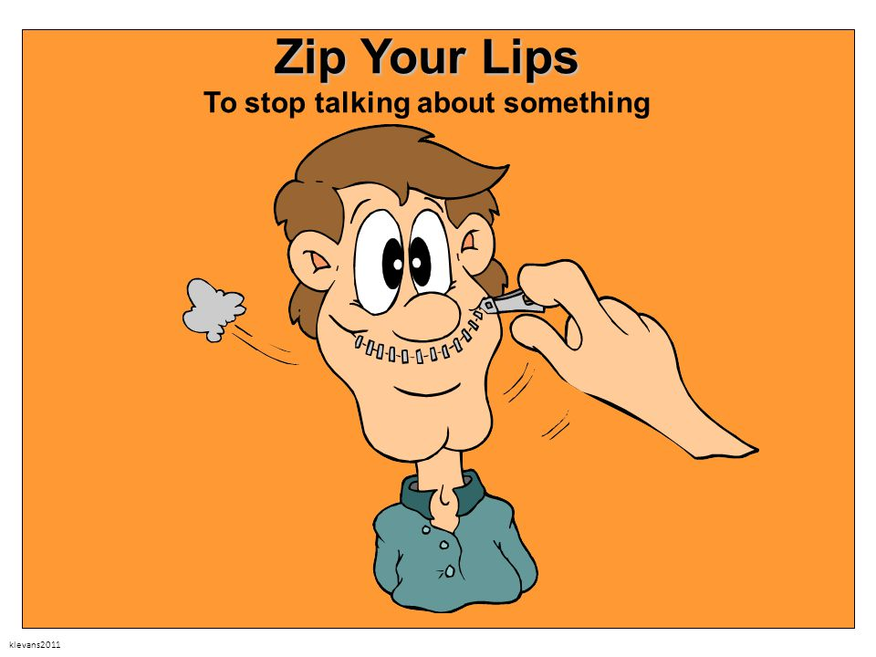 klevans2011 Zip Your Lips Zip Your Lips To stop talking about something