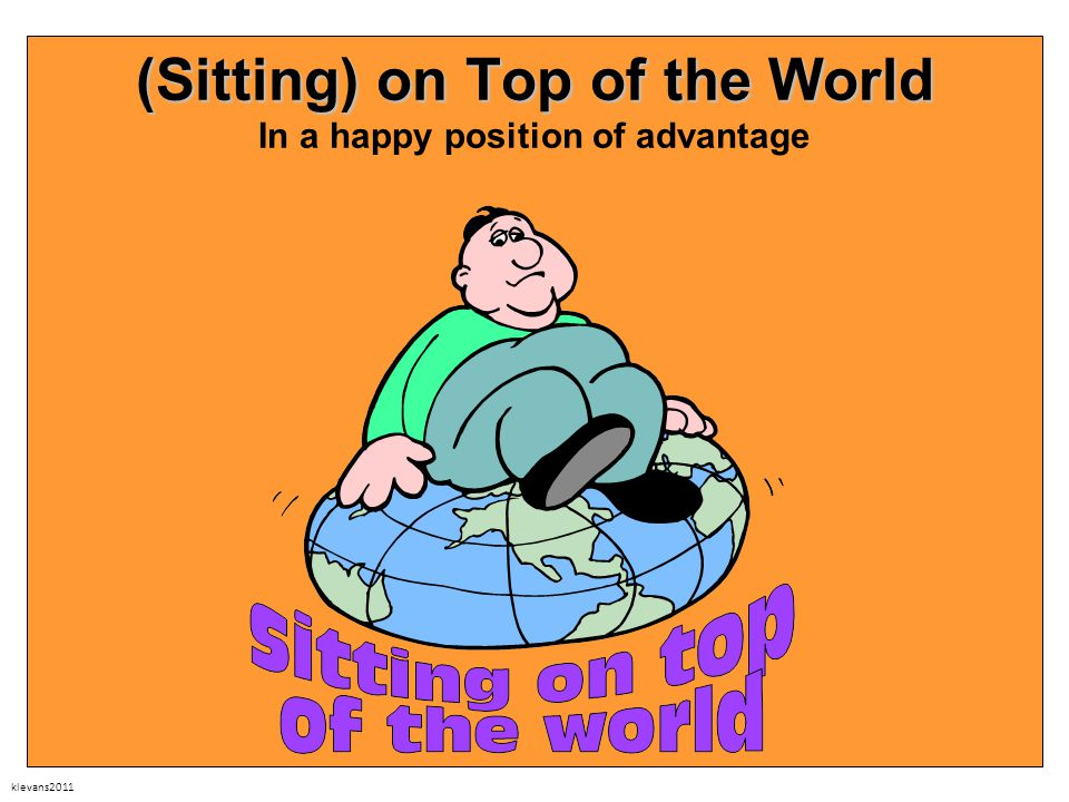 klevans2011 (Sitting) on Top of the World (Sitting) on Top of the World In a happy position of advantage