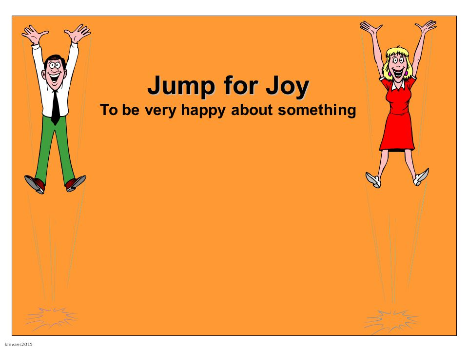 klevans2011 Jump for Joy Jump for Joy To be very happy about something