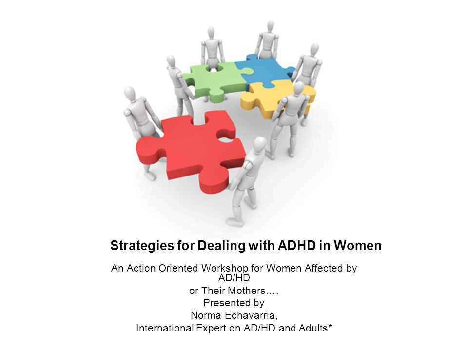 Strategies for Dealing with ADHD in Women An Action Oriented Workshop for Women Affected by AD/HD or Their Mothers….