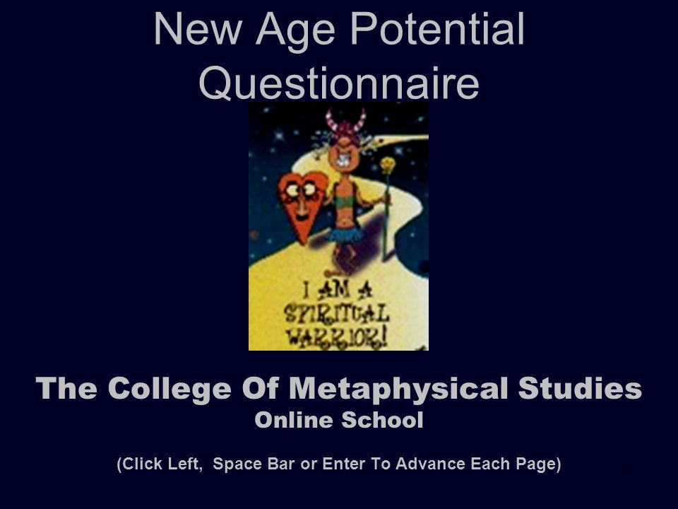1 New Age Potential Questionnaire The College Of Metaphysical Studies Online School (Click Left, Space Bar or Enter To Advance Each Page)
