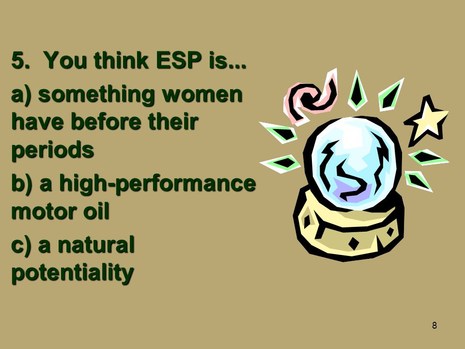 8 5.You think ESP is...