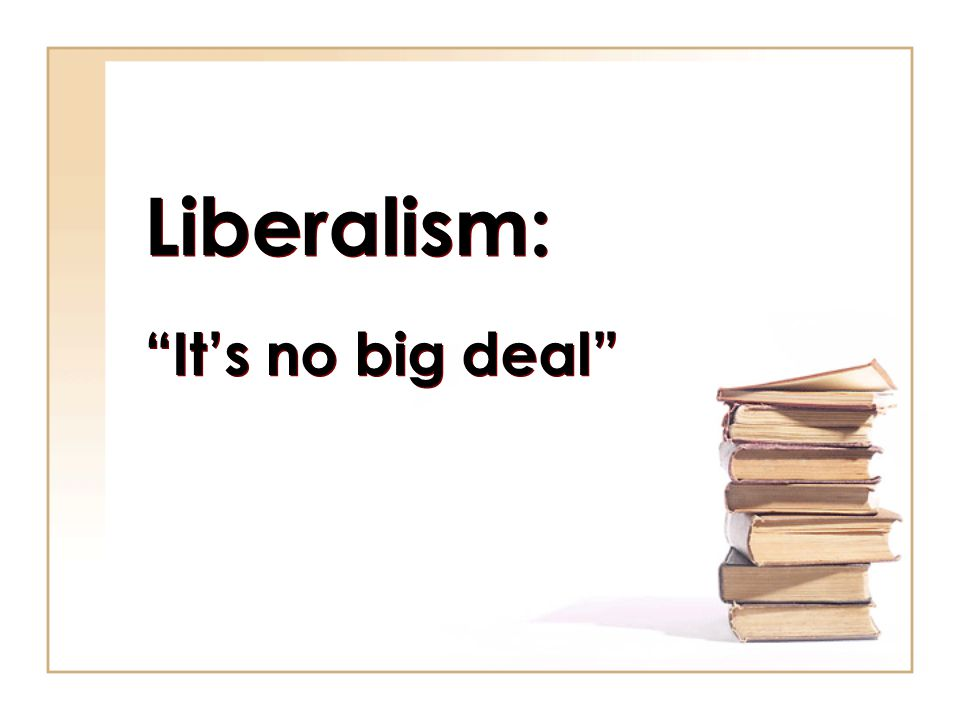 Liberalism: It's no big deal