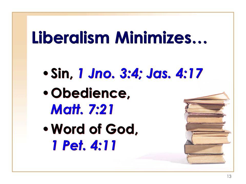 13 Liberalism Minimizes… Sin, 1 Jno. 3:4; Jas. 4:17 Obedience, Matt.