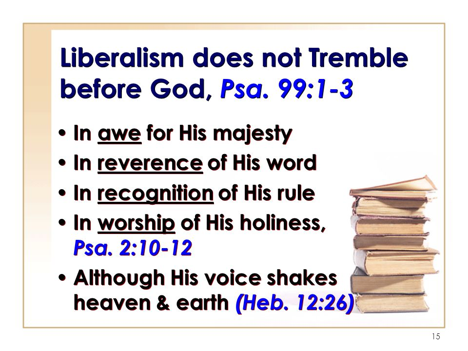 15 Liberalism does not Tremble before God, Psa.