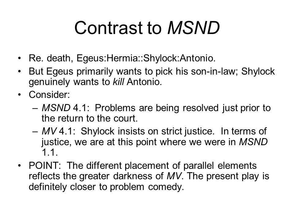 Contrast to MSND Re. death, Egeus:Hermia::Shylock:Antonio. But Egeus primarily wants to pick his son-in-law; Shylock genuinely wants to kill Antonio.