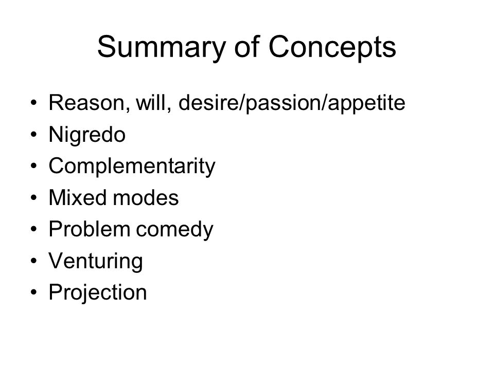 Summary of Concepts Reason, will, desire/passion/appetite Nigredo Complementarity Mixed modes Problem comedy Venturing Projection