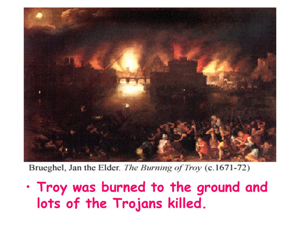 Troy was burned to the ground and lots of the Trojans killed.