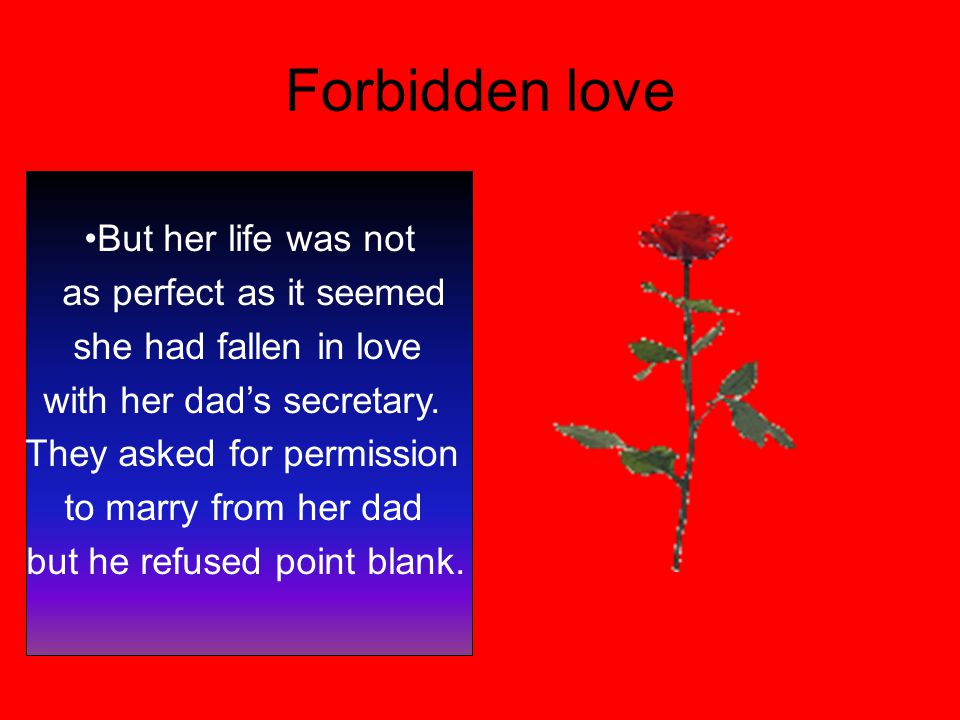 Forbidden love But her life was not as perfect as it seemed she had fallen in love with her dad's secretary.
