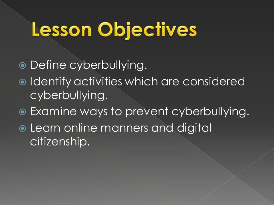 Define cyberbullying.  Identify activities which are considered cyberbullying.