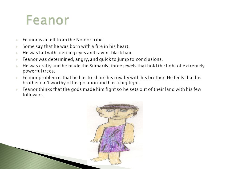  Feanor is an elf from the Noldor tribe  Some say that he was born with a fire in his heart.