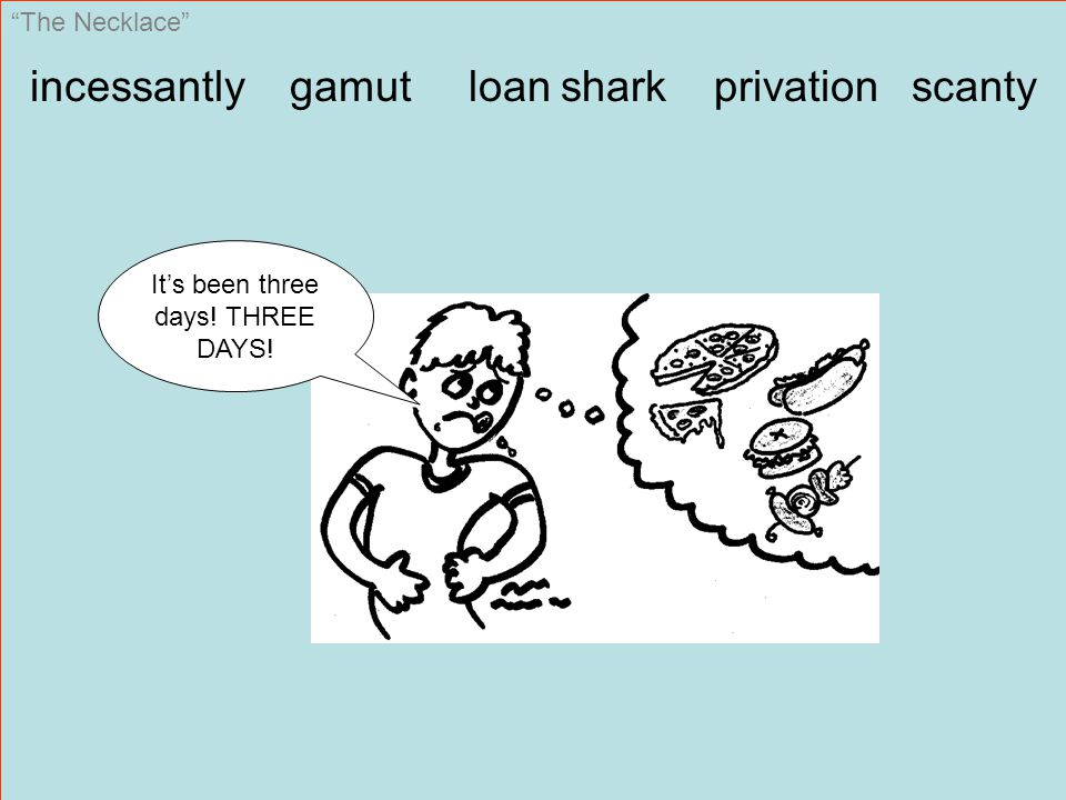 The Necklace incessantly gamut loan shark privation scanty It's been three days! THREE DAYS!
