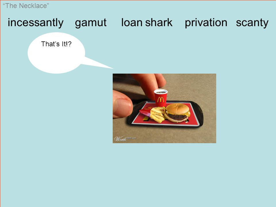 """The Necklace"" incessantly gamut loan shark privation scanty That's It!?"