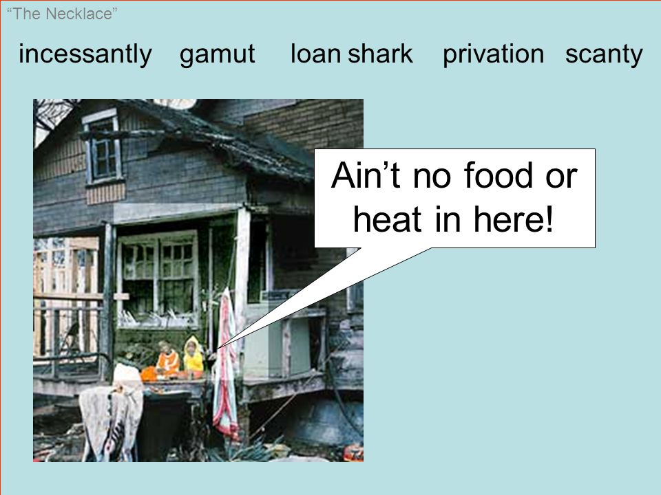 The Necklace incessantly gamut loan shark privation scanty Ain't no food or heat in here!