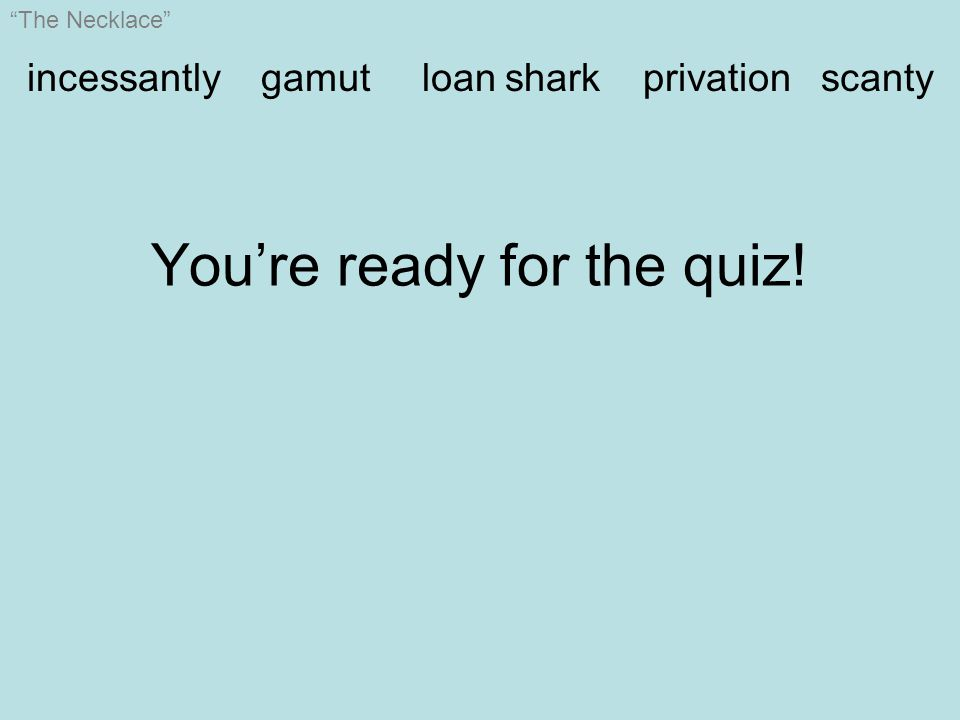 The Necklace incessantly gamut loan shark privation scanty You're ready for the quiz!