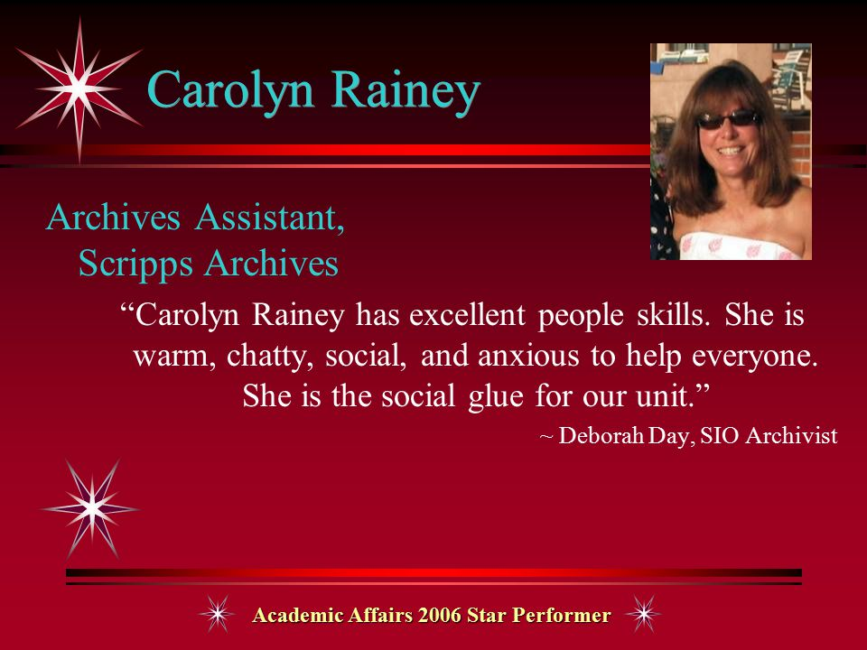Academic Affairs 2006 Star Performer Carolyn Rainey Archives Assistant, Scripps Archives Carolyn Rainey has excellent people skills.