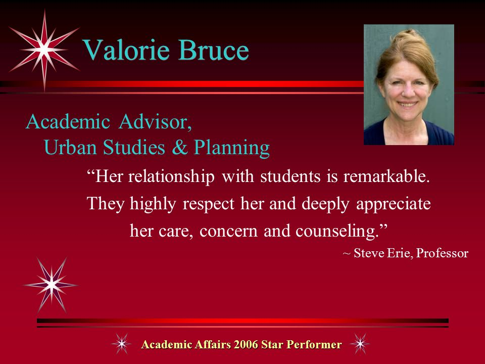 Academic Affairs 2006 Star Performer Valorie Bruce Academic Advisor, Urban Studies & Planning Her relationship with students is remarkable.