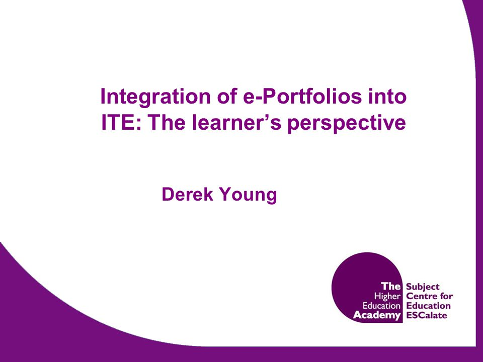 Integration of e-Portfolios into ITE: The learner's perspective Derek Young
