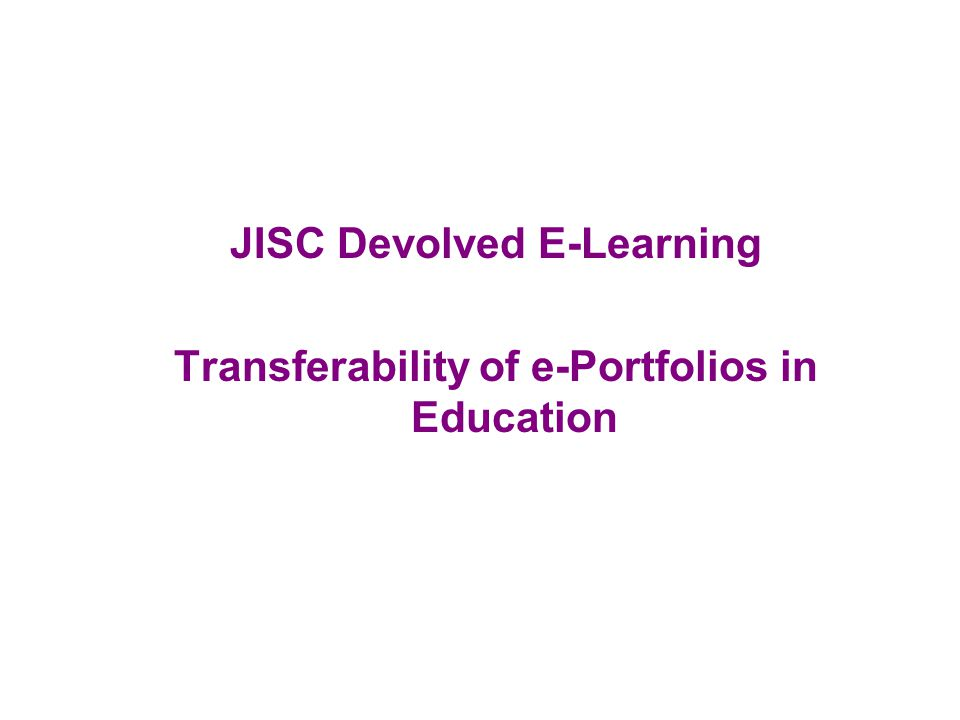 JISC Devolved E-Learning Transferability of e-Portfolios in Education