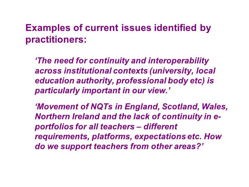 Examples of current issues identified by practitioners: 'The need for continuity and interoperability across institutional contexts (university, local