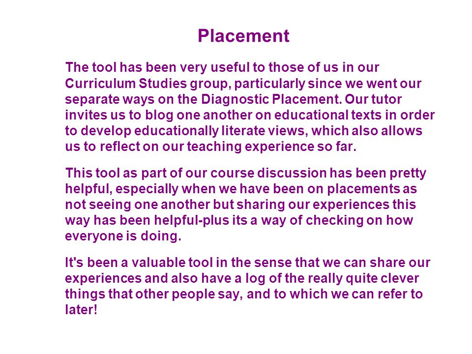 Placement The tool has been very useful to those of us in our Curriculum Studies group, particularly since we went our separate ways on the Diagnostic