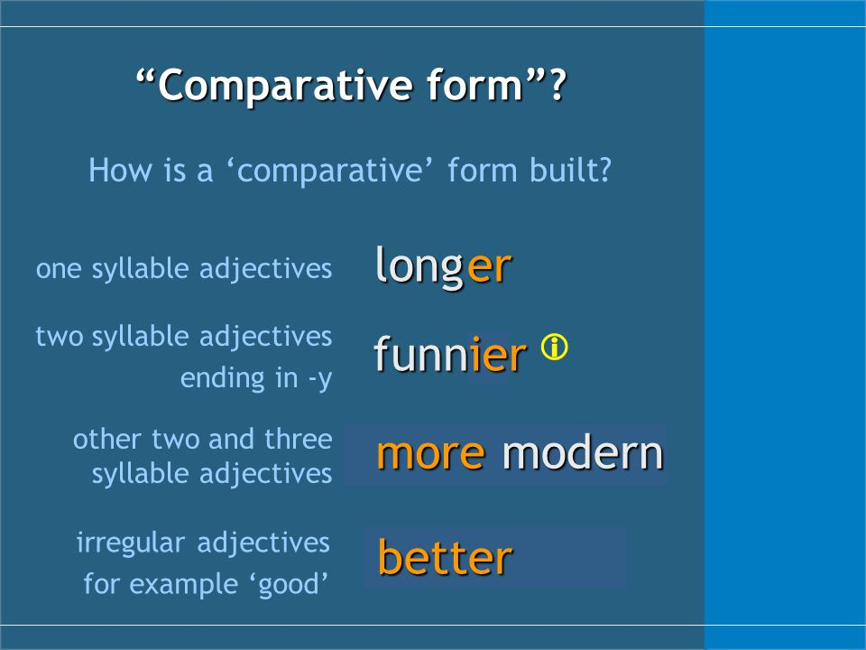 good modern Comparative form . How is a 'comparative' form built.