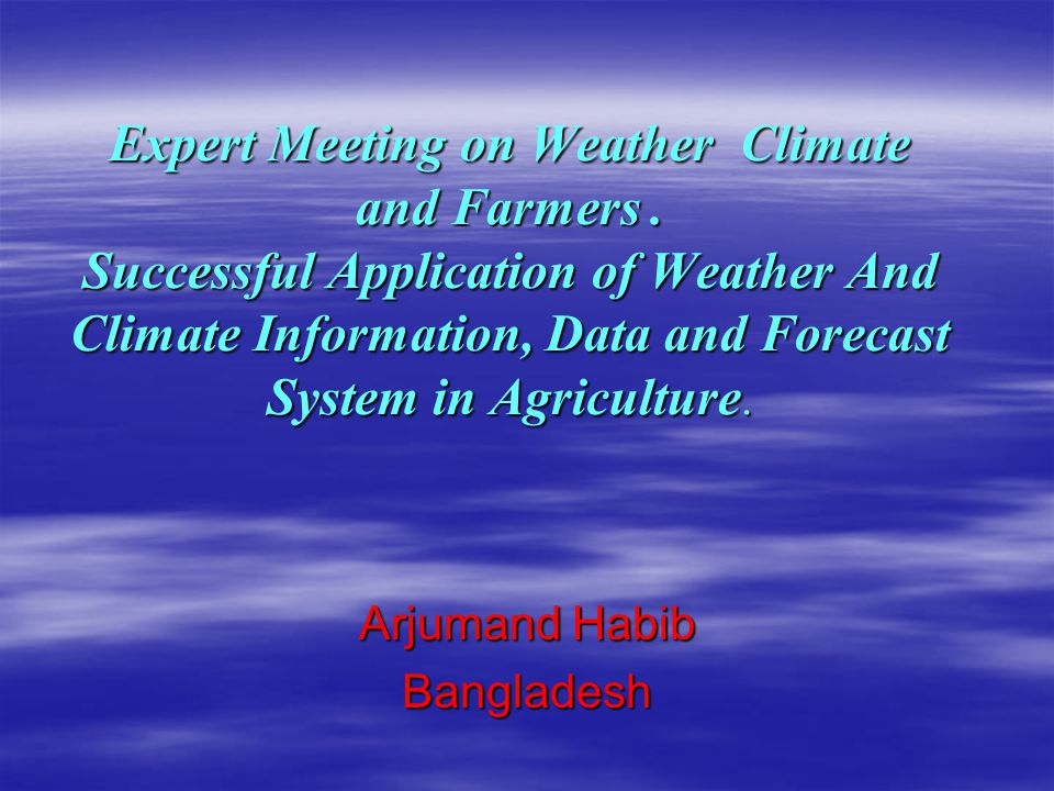 Expert Meeting on Weather Climate and Farmers. Successful Application of Weather And Climate Information, Data and Forecast System in Agriculture. Arj