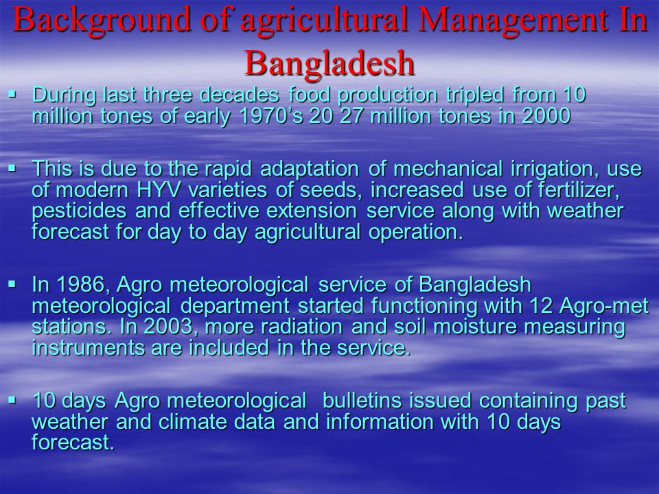 Background of agricultural Management In Bangladesh  During last three decades food production tripled from 10 million tones of early 1970's 20 27 mi