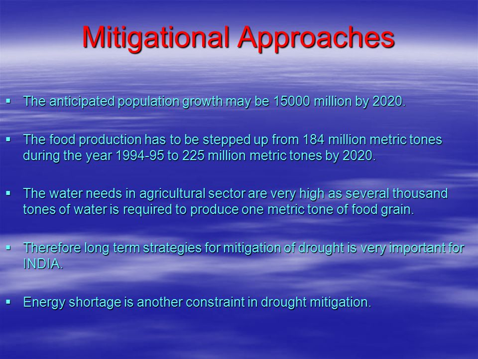 Mitigational Approaches  The anticipated population growth may be 15000 million by 2020.  The food production has to be stepped up from 184 million
