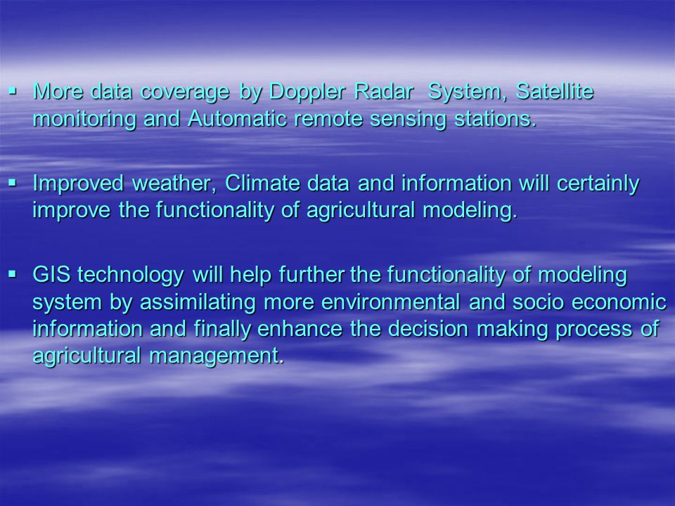  More data coverage by Doppler Radar System, Satellite monitoring and Automatic remote sensing stations.  Improved weather, Climate data and informa