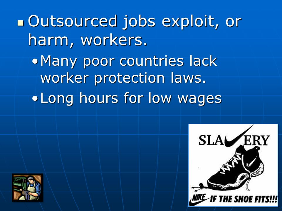 Outsourced jobs exploit, or harm, workers. Outsourced jobs exploit, or harm, workers.