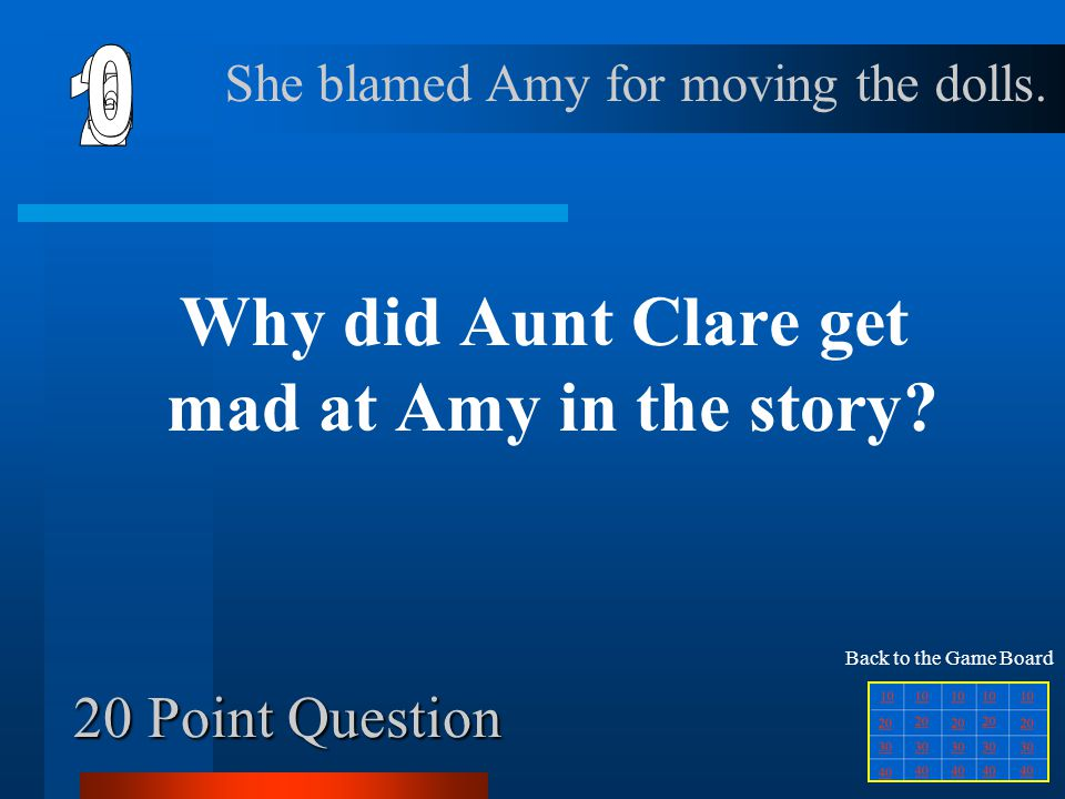 10 Point Question True or false. Amy is older and smaller than Louann. True Back to the Game Board