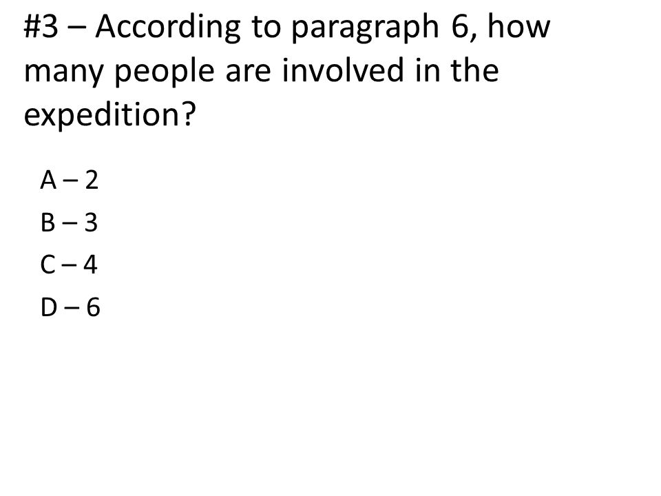 #3 – According to paragraph 6, how many people are involved in the expedition.