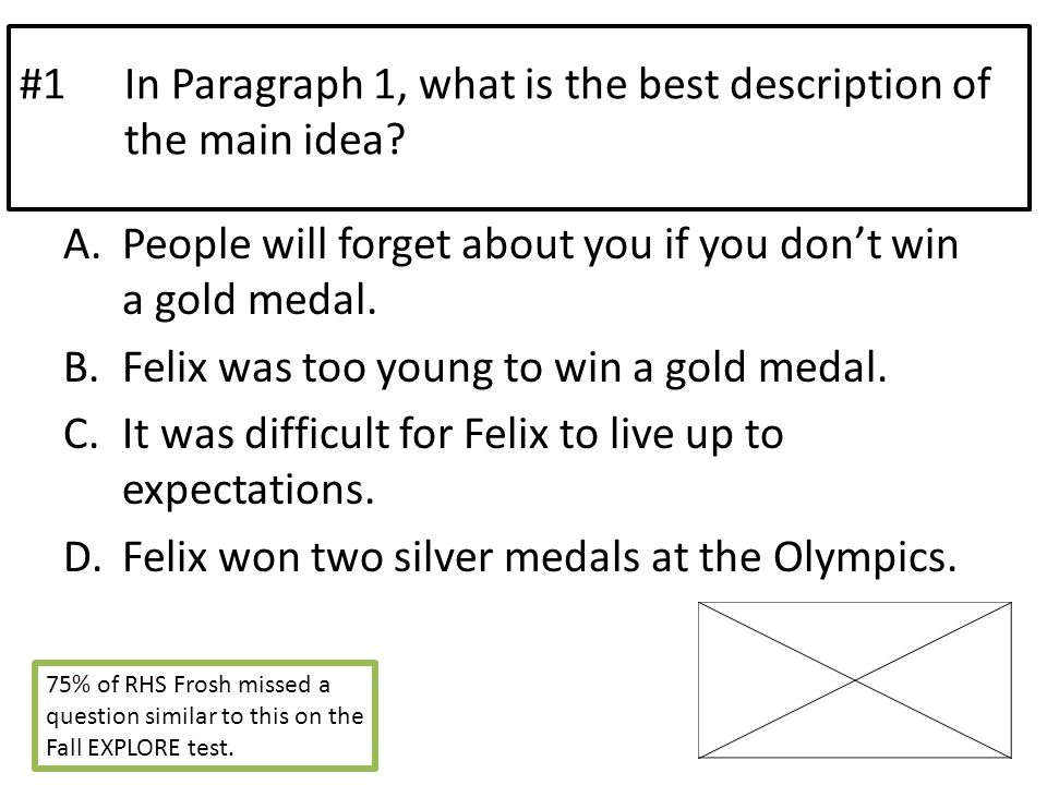 #1In Paragraph 1, what is the best description of the main idea.