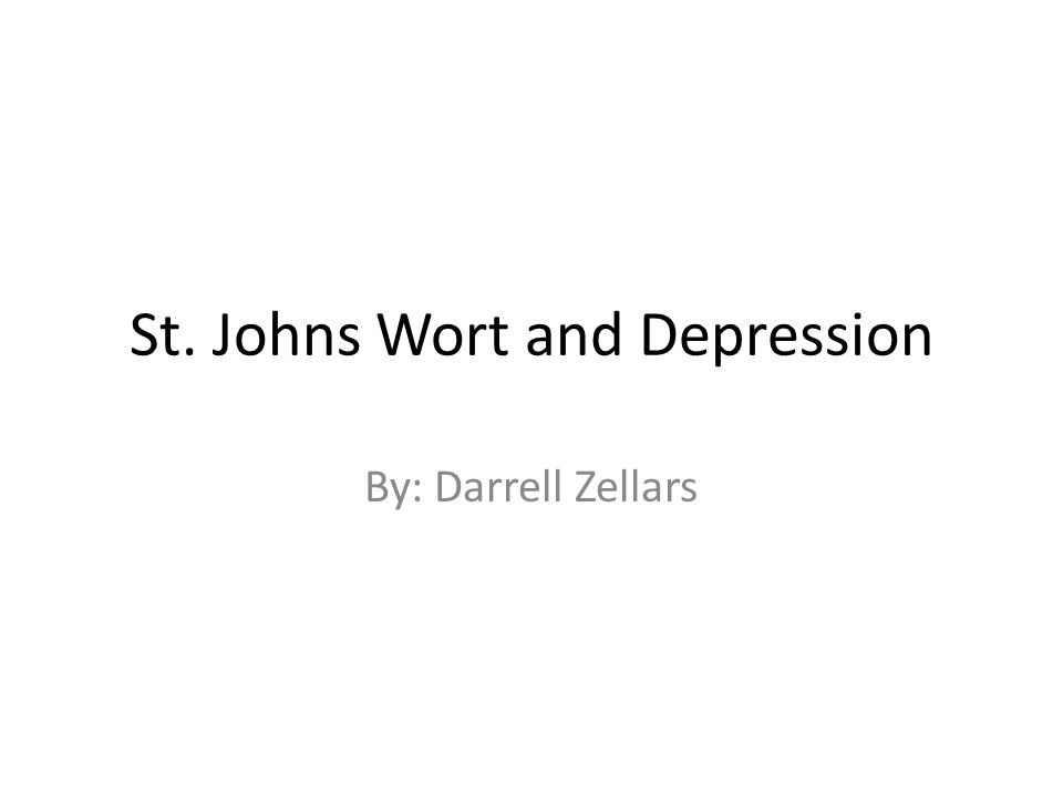 St. Johns Wort and Depression By: Darrell Zellars