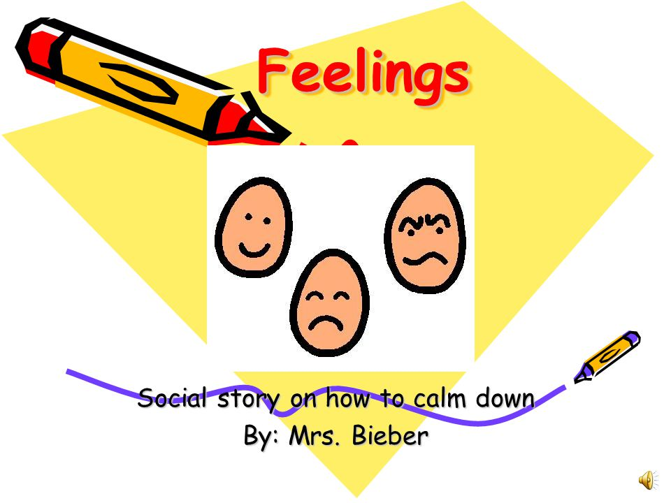 FeelingsFeelings Social story on how to calm down By: Mrs. Bieber