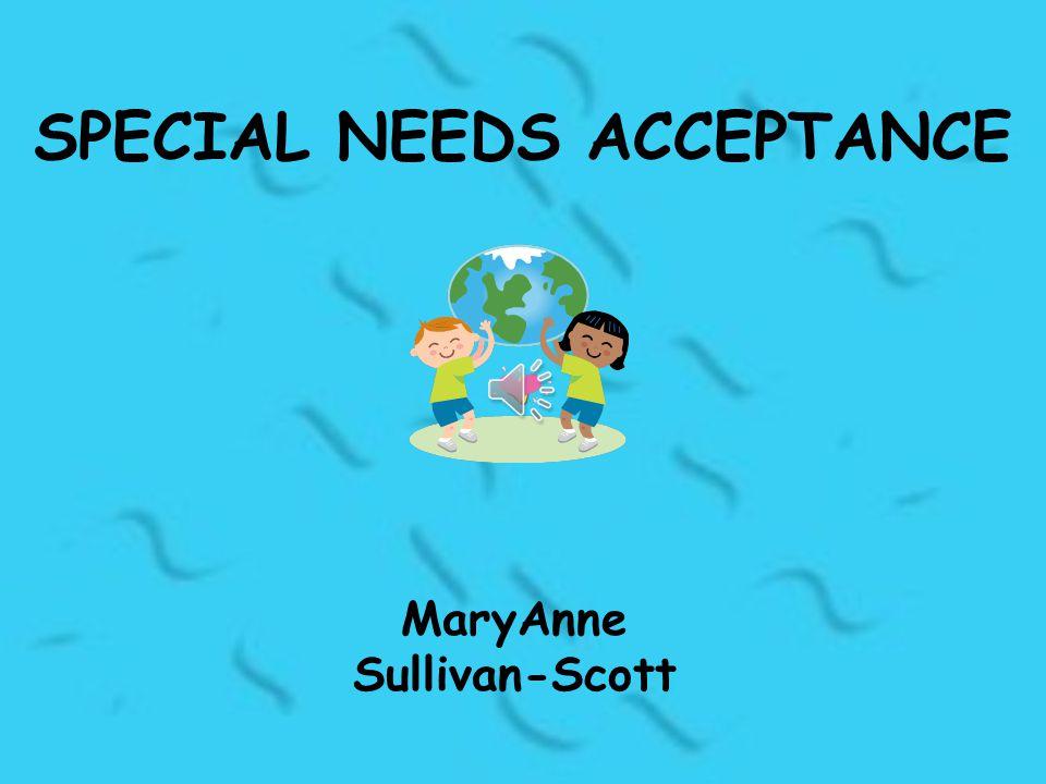 SPECIAL NEEDS ACCEPTANCE MaryAnne Sullivan-Scott