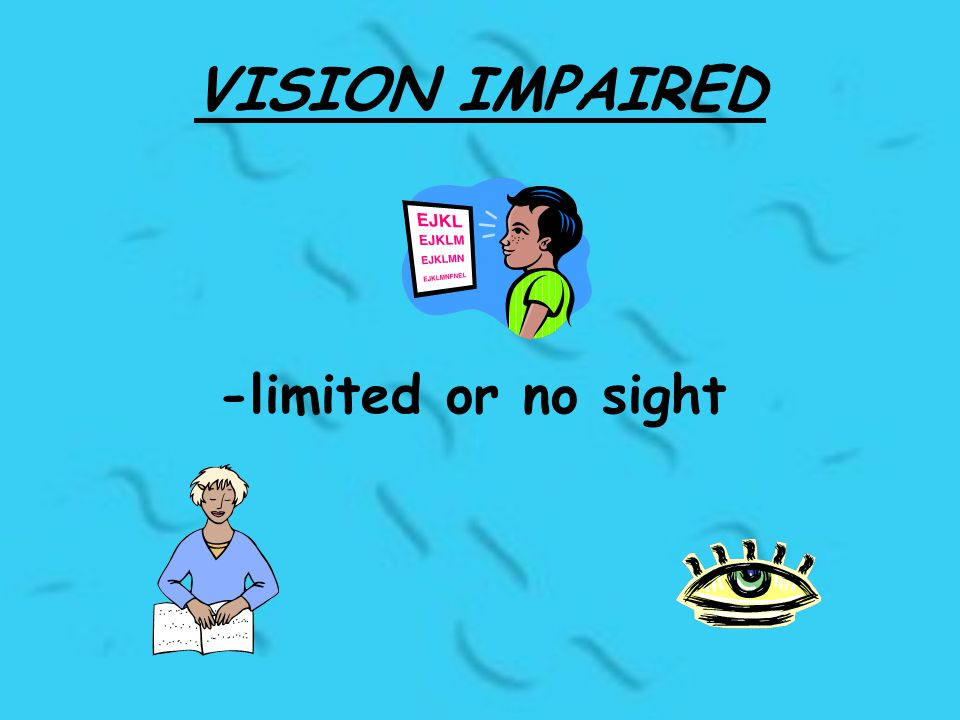 VISION IMPAIRED -limited or no sight