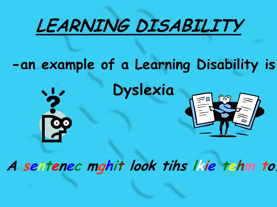 LEARNING DISABILITY - an example of a Learning Disability is Dyslexia A sentenec mghit look tihs lkie tehm to.
