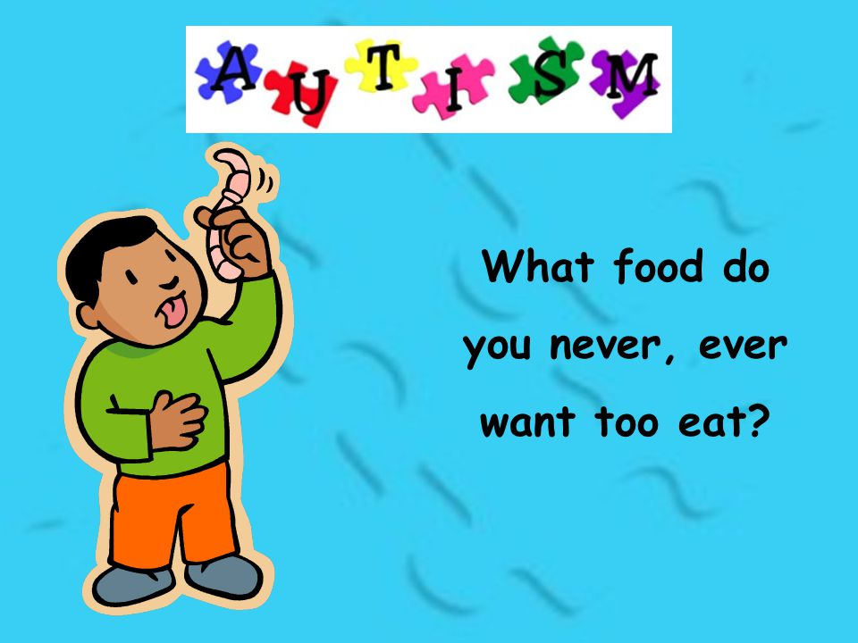 What food do you never, ever want too eat?