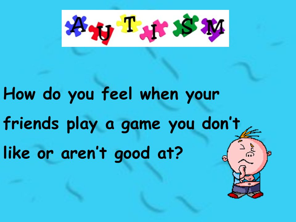 How do you feel when your friends play a game you don't like or aren't good at?