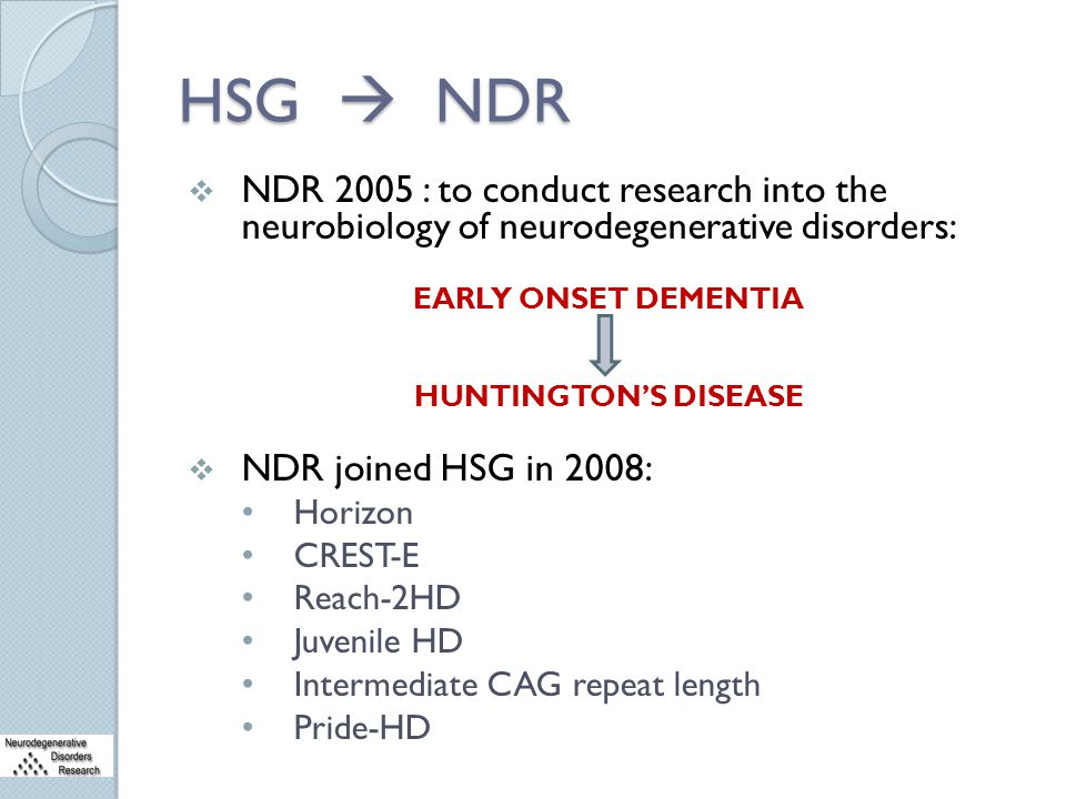 HSG  NDR  NDR 2005 : to conduct research into the neurobiology of neurodegenerative disorders: EARLY ONSET DEMENTIA HUNTINGTON'S DISEASE  NDR joine
