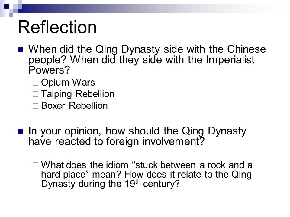 Reflection When did the Qing Dynasty side with the Chinese people? When did they side with the Imperialist Powers?  Opium Wars  Taiping Rebellion 