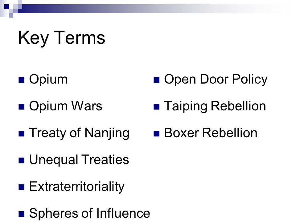 Key Terms Opium Opium Wars Treaty of Nanjing Unequal Treaties Extraterritoriality Spheres of Influence Open Door Policy Taiping Rebellion Boxer Rebell