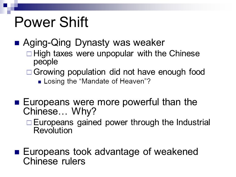 Power Shift Aging-Qing Dynasty was weaker  High taxes were unpopular with the Chinese people  Growing population did not have enough food Losing the Mandate of Heaven .