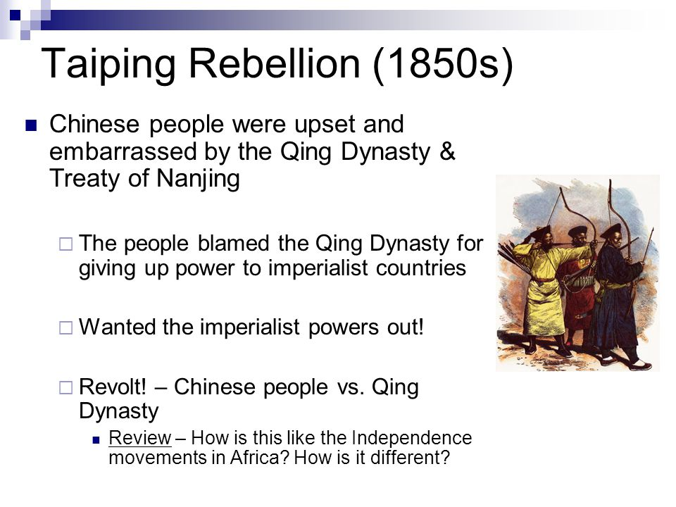 Taiping Rebellion (1850s) Chinese people were upset and embarrassed by the Qing Dynasty & Treaty of Nanjing  The people blamed the Qing Dynasty for giving up power to imperialist countries  Wanted the imperialist powers out.